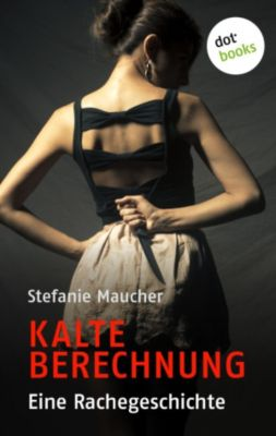 Kalte Berechnung, Stefanie Maucher