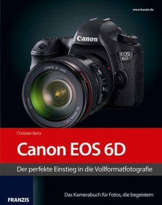 Kamerabuch: Kamerabuch Canon EOS 6D, Christian Bartz