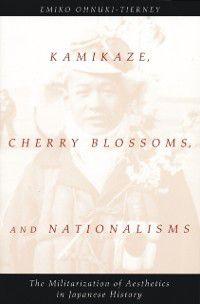 Kamikaze, Cherry Blossoms, and Nationalisms, Emiko Ohnuki-Tierney