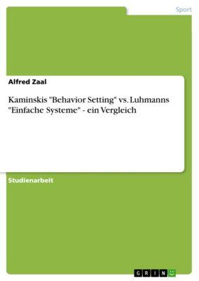 Kaminskis Behavior Setting vs. Luhmanns Einfache Systeme - ein Vergleich, Alfred Zaal