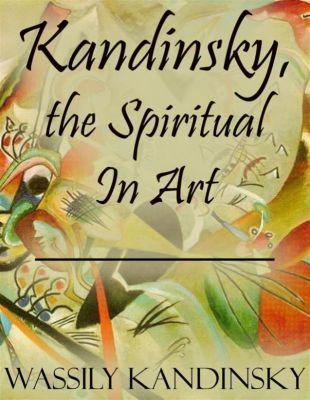 Kandinsky, the Spiritual In Art, Wassily Kandinsky
