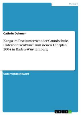 Kanga im Textilunterricht der Grundschule. Unterrichtsentwurf zum neuen Lehrplan 2004 in Baden-Württemberg, Cathrin Dehmer