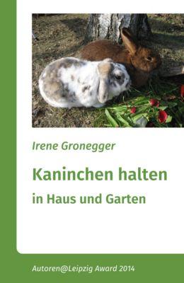 Kaninchen halten in Haus und Garten, Irene Gronegger