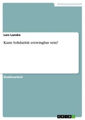 Kann Solidarität erzwingbar sein?, Lars Lanske
