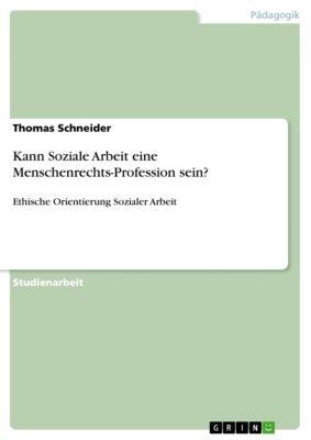 Kann Soziale Arbeit eine Menschenrechts-Profession sein?, Thomas Schneider