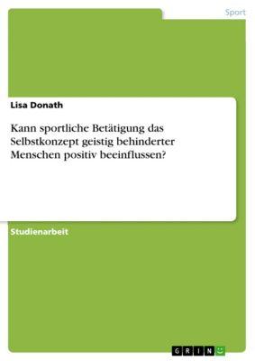 Kann sportliche Betätigung das Selbstkonzept geistig behinderter Menschen positiv beeinflussen?, Lisa Donath
