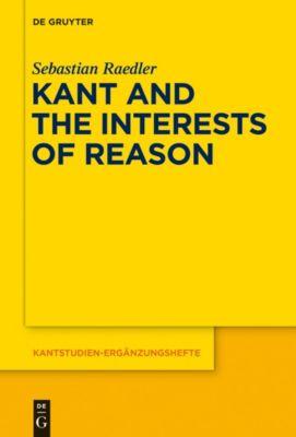 Kant and the Interests of Reason, Sebastian Raedler