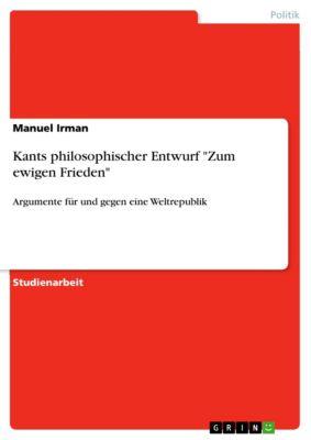 Kants philosophischer Entwurf Zum ewigen Frieden, Manuel Irman