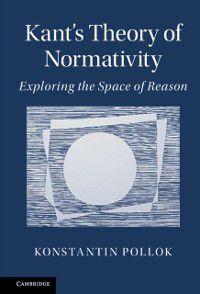 Kant's Theory of Normativity, Konstantin Pollok