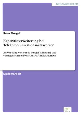 Kapazitätserweiterung bei Telekommunikationsnetzwerken, Sven Oergel