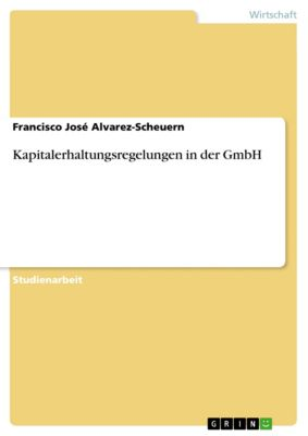 Kapitalerhaltungsregelungen in der GmbH, Francisco José Alvarez-Scheuern