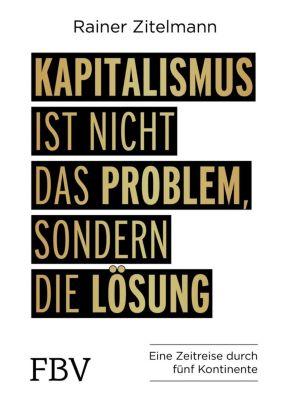 Kapitalismus ist nicht das Problem, sondern die Lösung - Rainer Zitelmann  