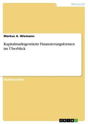 Kapitalmarktgestützte Finanzierungsformen im Überblick, Markus A. Wiemann