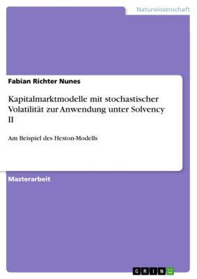 Kapitalmarktmodelle mit stochastischer Volatilität zur Anwendung unter Solvency II, Fabian Richter Nunes