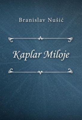 Kaplar Miloje, Branislav Nušić