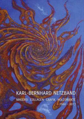 Karl-Bernhard Netzband. Malerei - Collagen - Grafik - Holzobjekte 1960-2017