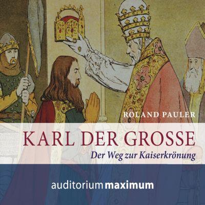 Karl der Grosse (Ungekürzt), Roland Pauler