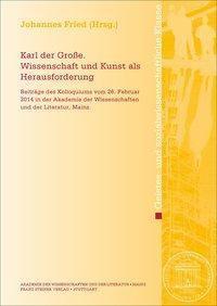 Karl der Grosse. Wissenschaft und Kunst als Herausforderung