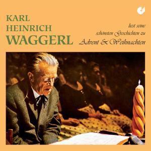 Karl Heinrich Waggerl liest seine schönsten Geschichten zu Advent und Weihnachten, 1 Audio-CD, Karl Heinrich Waggerl