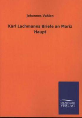 Karl Lachmanns Briefe an Moriz Haupt - Johannes Vahlen |