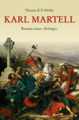 Karl Martell -  Der erste Karolinger, Thomas R.P. Mielke