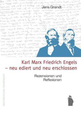 Karl Marx, Friedrich Engels - neu ediert und neu erschlossen, Jens Grandt
