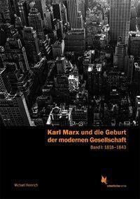 Karl Marx und die Geburt der modernen Gesellschaft - Michael Heinrich |