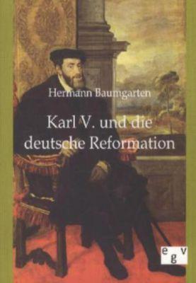 Karl V. und die deutsche Reformation, Hermann Baumgarten