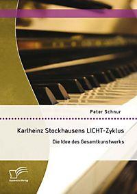 der opernzyklus licht die idee des gesamtkunstwerks bei karlheinz stockhausen buch. Black Bedroom Furniture Sets. Home Design Ideas