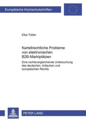 Kartellrechtliche Probleme von elektronischen B2B-Marktplätzen, Elke Tröller