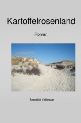 Kartoffelrosenland - Benedikt Vallendar |