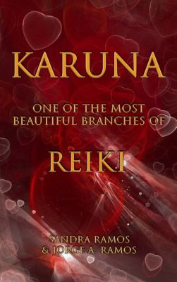 Karuna: One of the Most Beautiful Branches of Reiki, Sandra Ramos and Jorge A. Ramos
