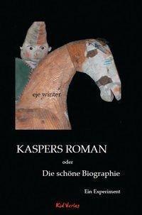 Kaspers Roman oder Die schöne Biographie - eje winter  