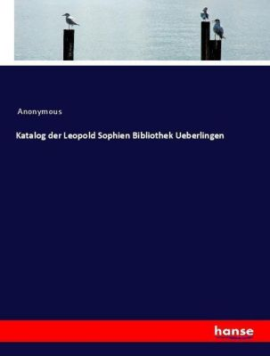Katalog der Leopold Sophien Bibliothek Ueberlingen, Anonymous