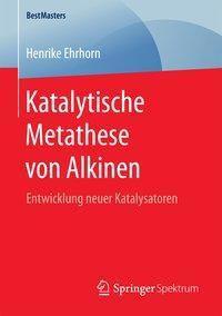 Katalytische Metathese von Alkinen, Henrike Ehrhorn
