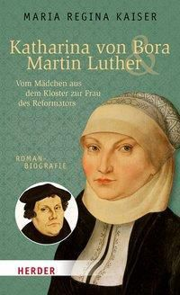 Katharina von Bora & Martin Luther, Maria Regina Kaiser
