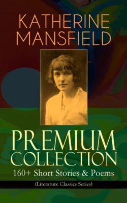 KATHERINE MANSFIELD Premium Collection: 160+ Short Stories & Poems (Literature Classics Series), Katherine Mansfield