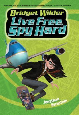 Katherine Tegen Books: Bridget Wilder #3: Live Free, Spy Hard, Jonathan Bernstein