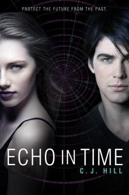 Katherine Tegen Books: Echo in Time, C. J. Hill