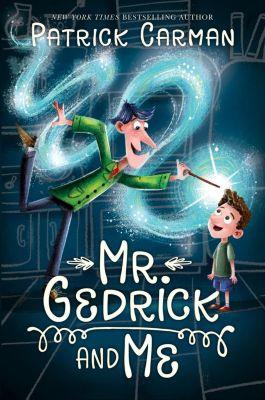 Katherine Tegen Books: Mr. Gedrick and Me, Patrick Carman
