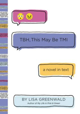 Katherine Tegen Books: TBH #2: TBH, This May Be TMI, Lisa Greenwald