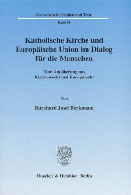 Katholische Kirche und Europäische Union im Dialog für die Menschen, Burkhard J. Berkmann