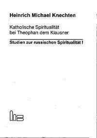 Katholische Spiritualität bei Theophan dem Klausner, Heinrich Michael Knechten