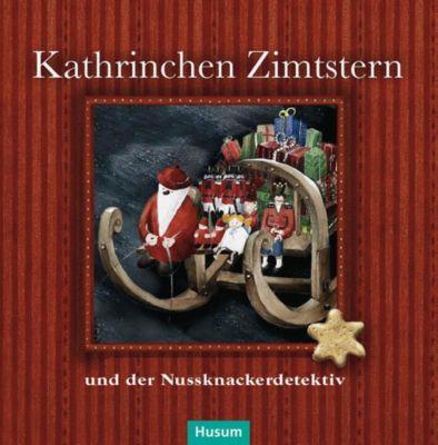Kathrinchen Zimtstern und der Nussknackerdetektiv - Bastian Backstein |