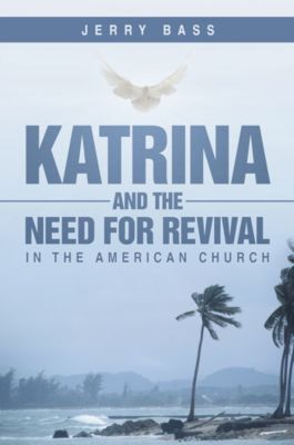 Katrina and the Need for Revival in the American Church, Jerry Bass