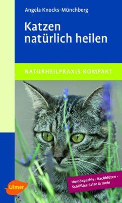 Katzen natürlich heilen - Angela Knocks-Münchberg |