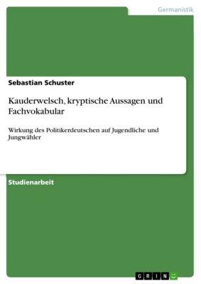 Kauderwelsch, kryptische Aussagen und Fachvokabular, Sebastian Schuster