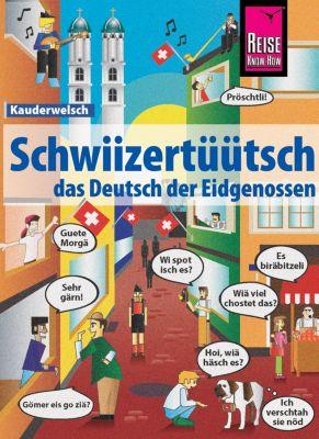 Kauderwelsch: Schwiizertüütsch - das Deutsch der Eidgenossen: Kauderwelsch-Sprachführer von Reise Know-How, Christine Eggenberg