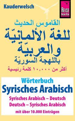 Kauderwelsch: Wörterbuch Syrisches Arabisch (Syrisches Arabisch – Deutsch, Deutsch – Syrisches Arabisch): Reise Know-How Kauderwelsch-Wörterbuch