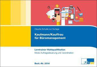 Kaufmann/-frau für Büromanagement - Lerntrainer Wahlqualifikation - Auftragssteuerung und -koordination, Claudia Schulte zur Surlage